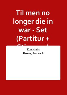 Til men no longer die in war - Set (Partitur + Stimmen)