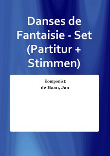 Danses de Fantaisie - Set (Partitur + Stimmen)
