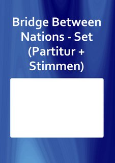 Bridge Between Nations - Set (Partitur + Stimmen)