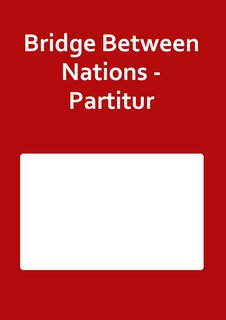 Bridge Between Nations - Partitur