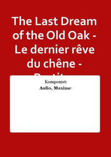 The Last Dream of the Old Oak - Le dernier reve du chene - Partitur