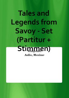 Tales and Legends from Savoy - Set (Partitur + Stimmen)