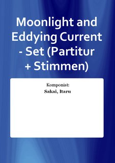 Moonlight and Eddying Current - Set (Partitur + Stimmen)