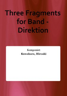 Three Fragments for Band - Direktion