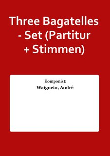 Three Bagatelles - Set (Partitur + Stimmen)