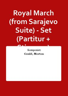 Royal March (from Sarajevo Suite) - Set (Partitur + Stimmen)