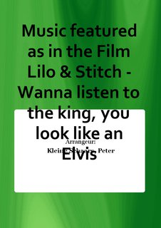 Music featured as in the Film Lilo & Stitch - Wanna listen to the king, you look like an Elvis