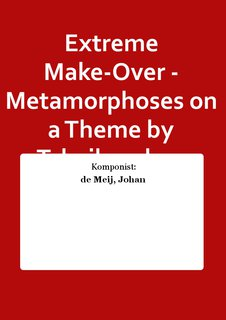 Extreme Make-Over - Metamorphoses on a Theme by Tchaikovsky - Set (Partitur + Stimmen)