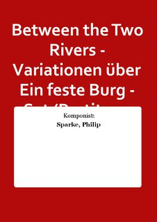 Between the Two Rivers - Variationen über Ein feste Burg - Set (Partitur + Stimmen)