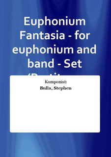 Euphonium Fantasia - for euphonium and band - Set (Partitur + Stimmen)