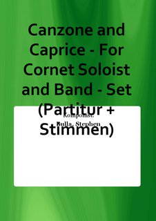Canzone and Caprice - For Cornet Soloist and Band - Set (Partitur + Stimmen)