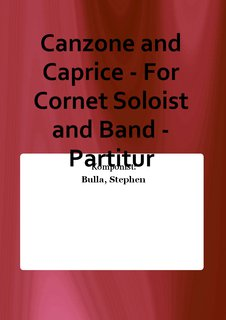 Canzone and Caprice - For Cornet Soloist and Band - Partitur