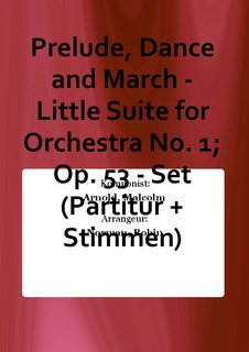 Prelude, Dance and March - Little Suite for Orchestra No. 1; Op. 53 - Set (Partitur + Stimmen)
