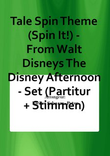 Tale Spin Theme (Spin It!) - From Walt Disneys The Disney Afternoon - Set (Partitur + Stimmen)