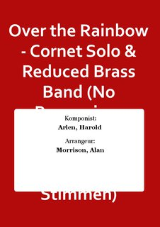 Over the Rainbow - Cornet Solo & Reduced Brass Band (No Percussion, Soprano or Solo Cornets) - Set (Partitur + Stimmen)