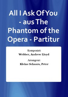 All I Ask Of You - aus The Phantom of the Opera - Partitur