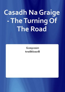 Casadh Na Graige - The Turning Of The Road