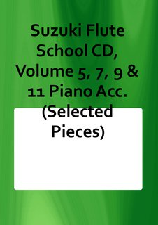 Suzuki Flute School CD, Volume 5, 7, 9 & 11 Piano Acc. (Selected Pieces)