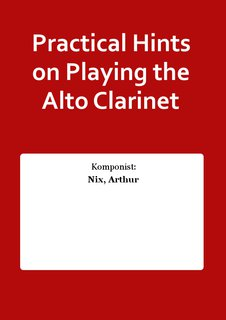 Practical Hints on Playing the Alto Clarinet