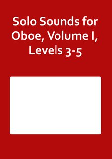 Solo Sounds for Oboe, Volume I, Levels 3-5