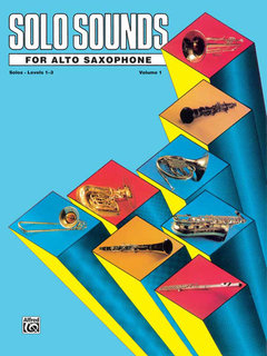 Solo Sounds for Alto Saxophone, Volume I, Levels 1-3