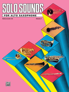 Solo Sounds for Alto Saxophone, Volume I, Levels 3-5