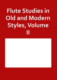 Flute Studies in Old and Modern Styles, Volume II