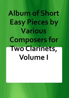 Album of Short Easy Pieces by Various Composers for Two Clarinets, Volume I