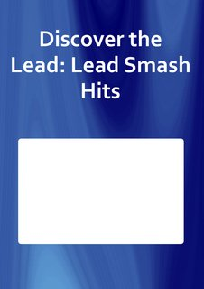 Discover the Lead: Lead Smash Hits