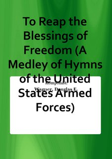To Reap the Blessings of Freedom (A Medley of Hymns of the United States Armed Forces)