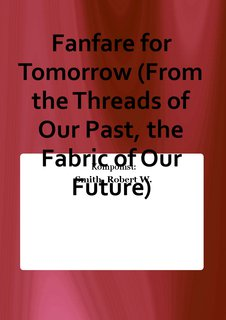 Fanfare for Tomorrow (From the Threads of Our Past, the Fabric of Our Future)
