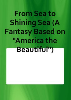 From Sea to Shining Sea (A Fantasy Based on America the Beautiful)