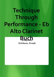 Technique Through Performance - Eb Alto Clarinet Buch