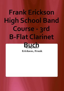Frank Erickson High School Band Course - 3rd B-Flat Clarinet Buch