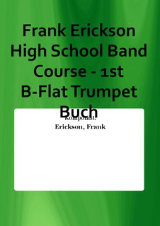 Frank Erickson High School Band Course - 1st B-Flat Trumpet Buch