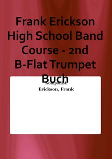 Frank Erickson High School Band Course - 2nd B-Flat Trumpet Buch