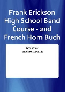 Frank Erickson High School Band Course - 2nd French Horn Buch