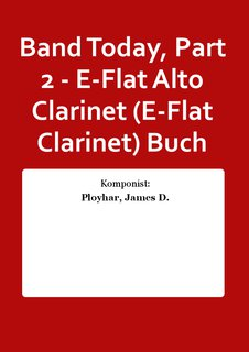Band Today, Part 2 - E-Flat Alto Clarinet (E-Flat Clarinet) Buch
