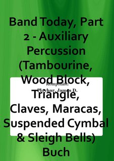 Band Today, Part 2 - Auxiliary Percussion (Tambourine, Wood Block, Triangle, Claves, Maracas, Suspended Cymbal & Sleigh Bells) Buch