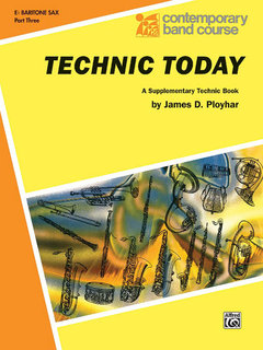 Technic Today, Part 3 - E-Flat Baritone Saxophone Buch