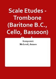 Scale Etudes - Trombone (Baritone B.C., Cello, Bassoon) Buch