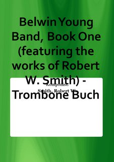 Belwin Young Band, Book One (featuring the works of Robert W. Smith) - Trombone Buch