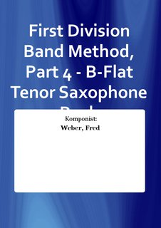 First Division Band Method, Part 4 - B-Flat Tenor Saxophone Buch
