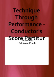 Technique Through Performance - Conductors Score Partitur