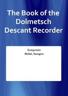 The Book of the Dolmetsch Descant Recorder