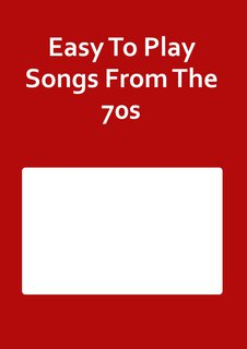 Easy To Play Songs From The 70s