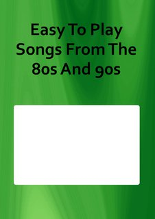 Easy To Play Songs From The 80s And 90s