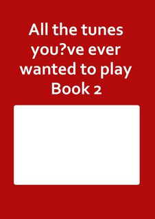 All the tunes you?ve ever wanted to play Book 2