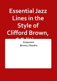 Essential Jazz Lines in the Style of Clifford Brown, C Edition