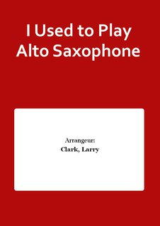 I Used to Play Alto Saxophone